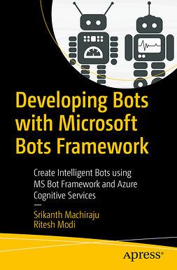 Machiraju, Srikanth - Developing Bots with Microsoft Bots Framework, ebook