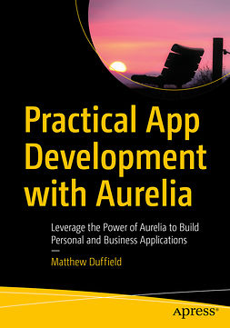 Duffield, Matthew - Practical App Development with Aurelia, e-bok