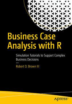 III, Robert D. Brown - Business Case Analysis with R, e-kirja