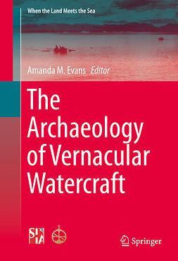 Evans, Amanda M. - The Archaeology of Vernacular Watercraft, ebook