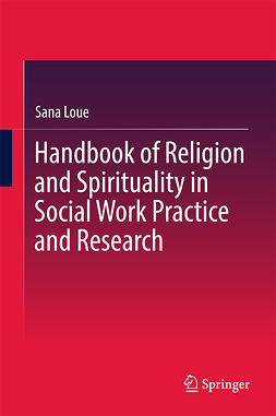 Loue, Sana - Handbook of Religion and Spirituality in Social Work Practice and Research, e-bok