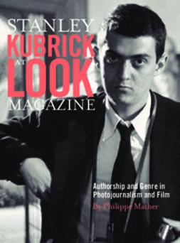 Mather, Philippe - Stanley Kubrick at Look Magazine, ebook