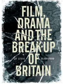 Blandford, Steve - Film, Drama and the Break-Up of Britain, ebook