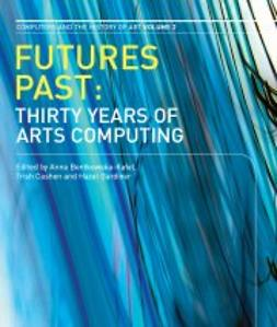 Bentkowska-Kafel, Anna  - Futures Past: Thirty Years Of Arts Computing, ebook