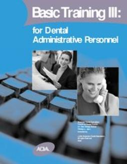 American Dental Association, ADA - Basic Training III: For Dental Administrative Personnel, e-kirja