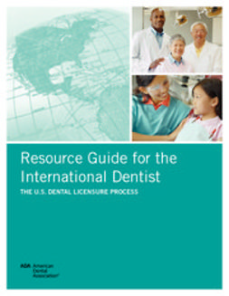 American Dental Association, ADA - Resource Guide for International Dentists, ebook