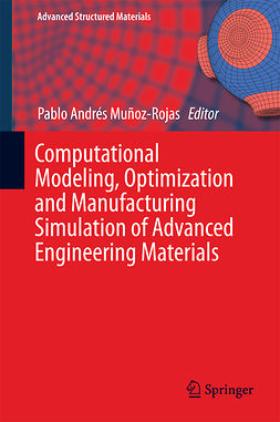 Muñoz-Rojas, Pablo Andrés - Computational Modeling, Optimization and Manufacturing Simulation of Advanced Engineering Materials, ebook