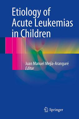 Mejía-Aranguré, Juan Manuel - Etiology of Acute Leukemias in Children, e-bok