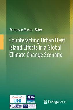 Musco, Francesco - Counteracting Urban Heat Island Effects in a Global Climate Change Scenario, ebook
