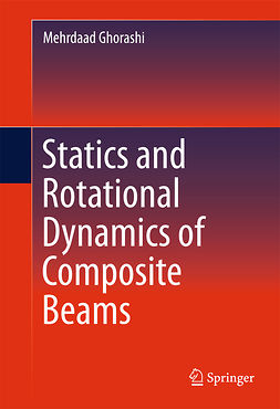 Ghorashi, Mehrdaad - Statics and Rotational Dynamics of Composite Beams, ebook