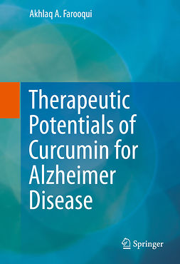 Farooqui, Akhlaq A. - Therapeutic Potentials of Curcumin for Alzheimer Disease, ebook