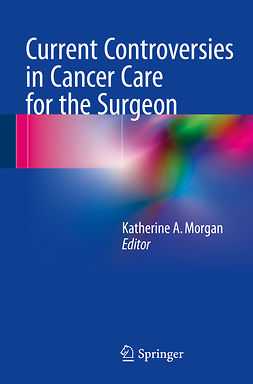 Morgan, Katherine A. - Current Controversies in Cancer Care for the Surgeon, e-bok