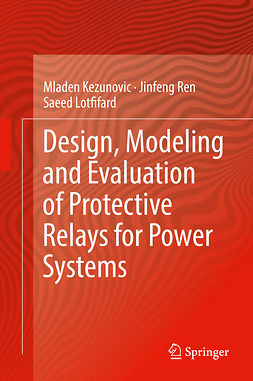 Kezunovic, Mladen - Design, Modeling and Evaluation of Protective Relays for Power Systems, ebook