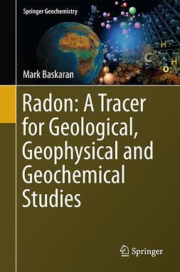 Baskaran, Mark - Radon: A Tracer for Geological, Geophysical and Geochemical Studies, ebook