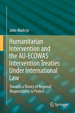 Iyi, John-Mark - Humanitarian Intervention and the AU-ECOWAS Intervention Treaties Under International Law, ebook