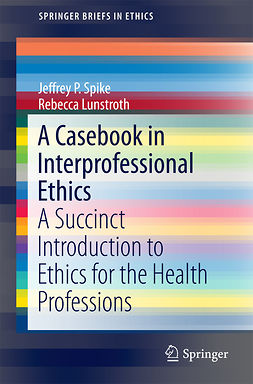 Lunstroth, Rebecca - A Casebook in Interprofessional Ethics, ebook