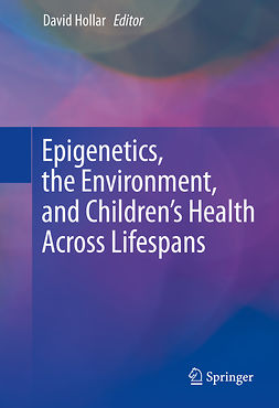 Hollar, David - Epigenetics, the Environment, and Children's Health Across Lifespans, ebook