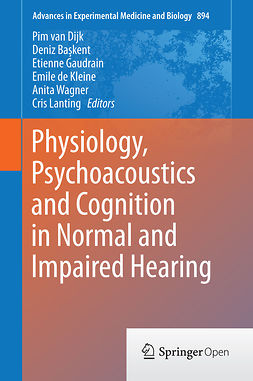 Başkent, Deniz - Physiology, Psychoacoustics and Cognition in Normal and Impaired Hearing, ebook