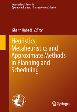 Rabadi, Ghaith - Heuristics, Metaheuristics and Approximate Methods in Planning and Scheduling, e-kirja