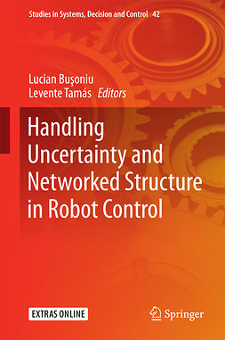 Busoniu, Lucian - Handling Uncertainty and Networked Structure in Robot Control, e-kirja