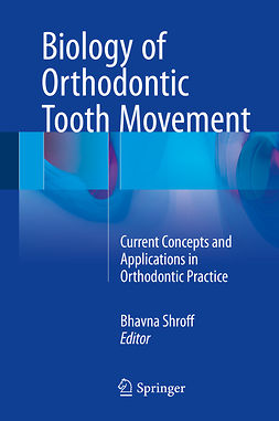 Shroff, Bhavna - Biology of Orthodontic Tooth Movement, ebook