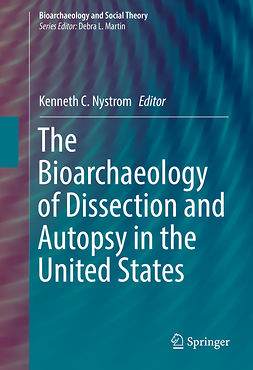 Nystrom, Kenneth C. - The Bioarchaeology of Dissection and Autopsy in the United States, ebook