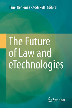 Kerikmäe, Tanel - The Future of Law and eTechnologies, ebook
