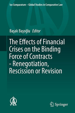 Başoğlu, Başak - The Effects of Financial Crises on the Binding Force of Contracts - Renegotiation, Rescission or Revision, ebook