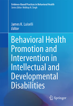 Luiselli, James K. - Behavioral Health Promotion and Intervention in Intellectual and Developmental Disabilities, ebook