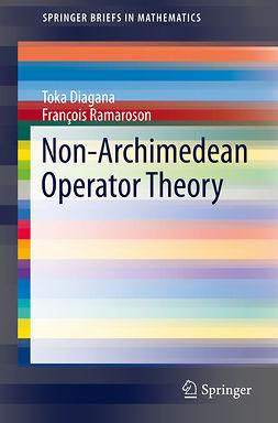 Diagana, Toka - Non-Archimedean Operator Theory, ebook