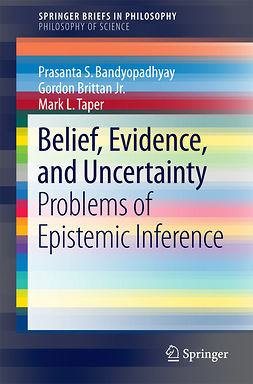 Bandyopadhyay, Prasanta S. - Belief, Evidence, and Uncertainty, ebook