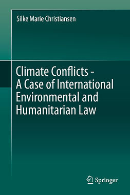 Christiansen, Silke Marie - Climate Conflicts - A Case of International Environmental and Humanitarian Law, e-kirja