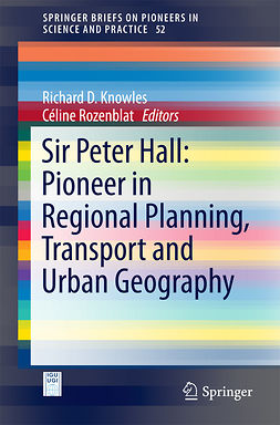 Knowles, Richard D. - Sir Peter Hall: Pioneer in Regional Planning, Transport and Urban Geography, e-kirja