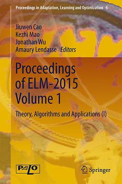 Cao, Jiuwen - Proceedings of ELM-2015 Volume 1, e-kirja