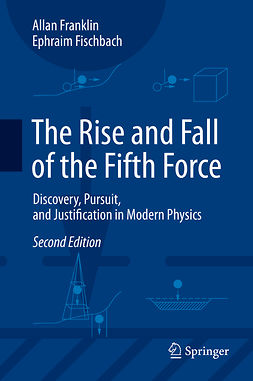 Fischbach, Ephraim - The Rise and Fall of the Fifth Force, ebook