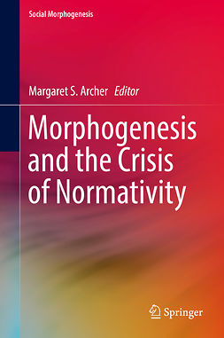 Archer, Margaret S. - Morphogenesis and the Crisis of Normativity, e-bok