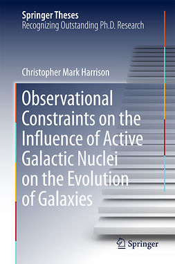 Harrison, Christopher Mark - Observational Constraints on the Influence of Active Galactic Nuclei on the Evolution of Galaxies, ebook