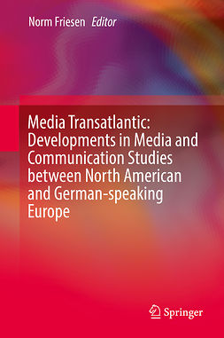 Friesen, Norm - Media Transatlantic: Developments in Media and Communication Studies between North American and German-speaking Europe, ebook