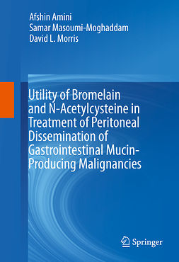 Amini, Afshin - Utility of Bromelain and N-Acetylcysteine in Treatment of Peritoneal Dissemination of Gastrointestinal Mucin-Producing Malignancies, ebook