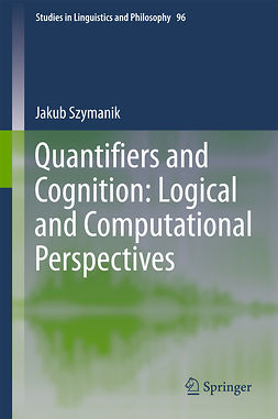 Szymanik, Jakub - Quantifiers and Cognition: Logical and Computational Perspectives, ebook