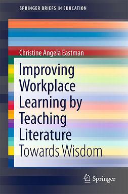 Eastman, Christine Angela - Improving Workplace Learning by Teaching Literature, e-kirja