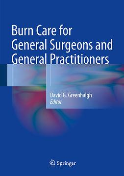 Greenhalgh, David G. - Burn Care for General Surgeons and General Practitioners, e-kirja