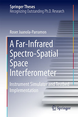 Juanola-Parramon, Roser - A Far-Infrared Spectro-Spatial Space Interferometer, e-kirja