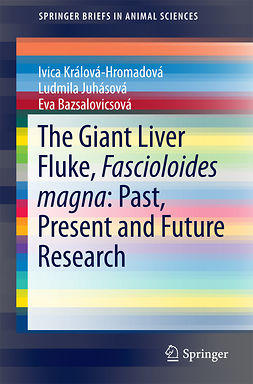 Bazsalovicsová, Eva - The Giant Liver Fluke, Fascioloides magna: Past, Present and Future Research, ebook