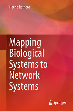 Rathore, Heena - Mapping Biological Systems to Network Systems, ebook