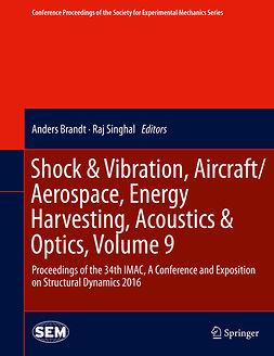 Brandt, Anders - Shock & Vibration, Aircraft/Aerospace, Energy Harvesting, Acoustics & Optics, Volume 9, ebook