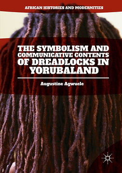 Agwuele, Augustine - The Symbolism and Communicative Contents of Dreadlocks in Yorubaland, e-kirja