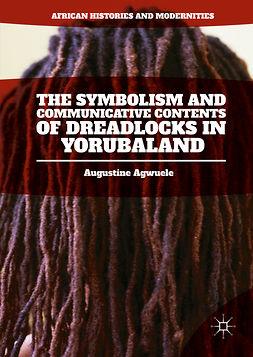Agwuele, Augustine - The Symbolism and Communicative Contents of Dreadlocks in Yorubaland, e-bok