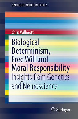 Willmott, Chris - Biological Determinism, Free Will and Moral Responsibility, ebook