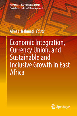 Heshmati, Almas - Economic Integration, Currency Union, and Sustainable and Inclusive Growth in East Africa, e-bok